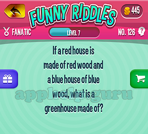 Funny Riddles: No 126 If a red house is made of red wood and a blue house is made of blue wood what is a greenhouse made of Answer
