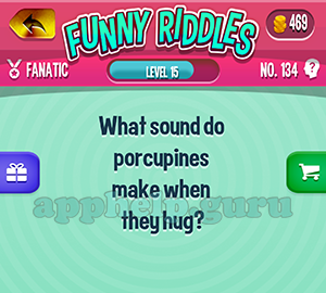 Funny Riddles: No 134 What sound do porcupines make when they hug Answer